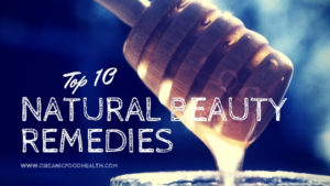 Top 10 natural remedies for beauty
